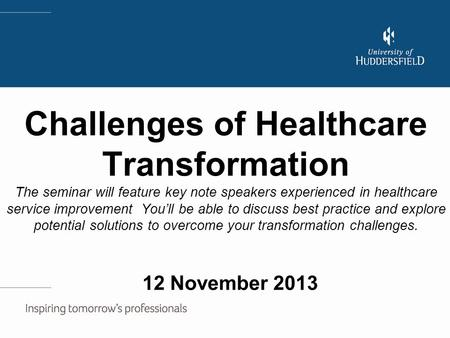Challenges of Healthcare Transformation The seminar will feature key note speakers experienced in healthcare service improvement You'll be able to discuss.