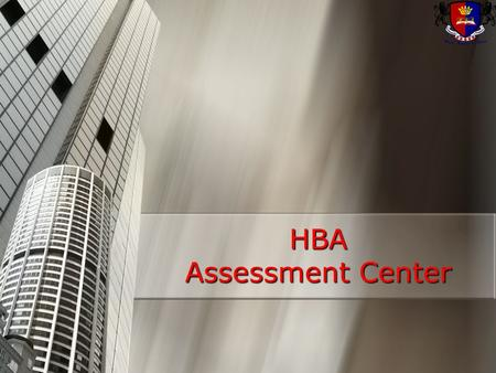 HBA Assessment Center. What is an assessment center?