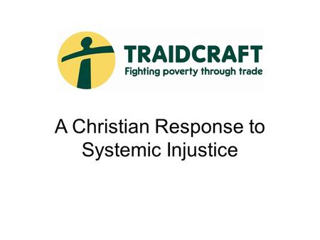 A Christian Response to Systemic Injustice. Half the world – nearly three billion people – live on less than two dollars a day. www.globalissues.org Extreme.