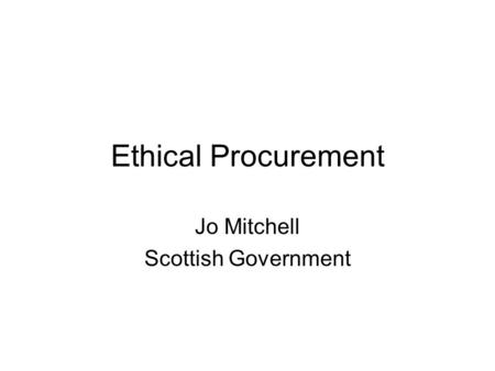 Ethical Procurement Jo Mitchell Scottish Government.