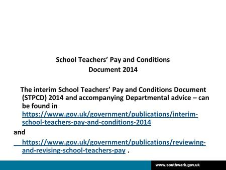 Www.southwark.gov.uk School Teachers' Pay and Conditions Document 2014 The interim School Teachers' Pay and Conditions Document (STPCD) 2014 and accompanying.