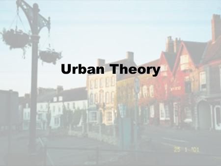Urban Theory. Burgess Model Concentric Rings Urban Transect.