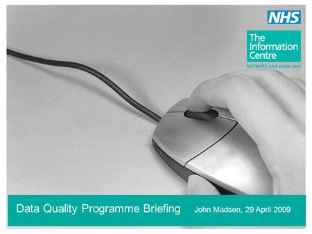 Data Quality Programme Briefing John Madsen, 29 April 2009.