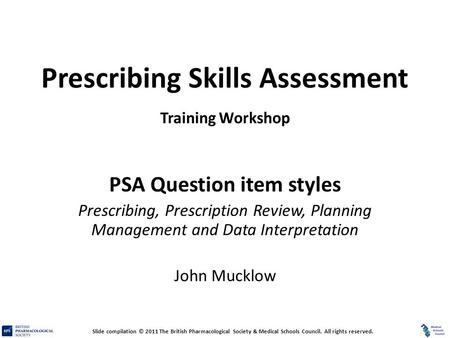 Prescribing Skills Assessment Prescribing Skills Assessment Training Workshop PSA Question item styles Prescribing, Prescription Review, Planning Management.