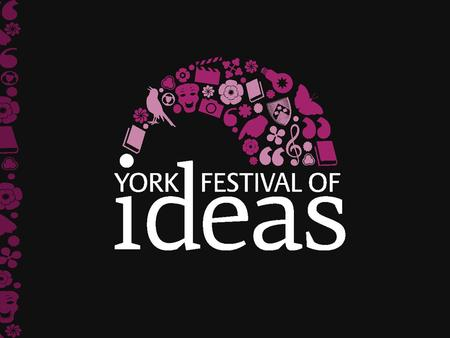 The Festival of Ideas is a partnership between the University of York, York Theatre Royal, York St John, The National Centre for Early Music, York Minster.