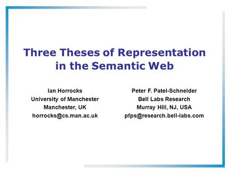 Three Theses of Representation in the Semantic Web Ian Horrocks University of Manchester Manchester, UK Peter F. Patel-Schneider.