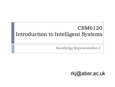 CSM6120 Introduction to Intelligent Systems Knowledge Representation 2.