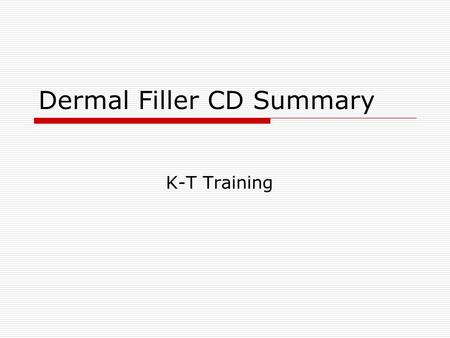 Dermal Filler CD Summary K-T Training.  The CD consists of 5 files-Refer to the flow chart for information included in the individual files. Dermal Filler.