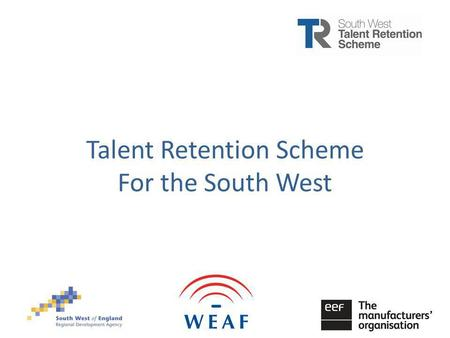 Talent Retention Project Advanced Engineering South West Talent Retention Scheme For the South West.