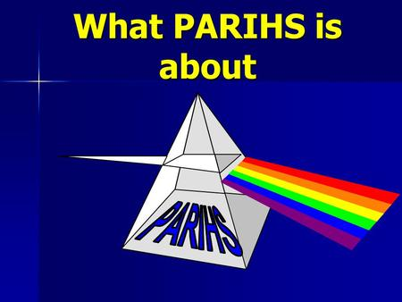 What PARIHS is about. Introducing the PARIHS Group Alison Kitson Brendan McCormack Kate Seers Angie Titchen Jo Rycroft-Malone Gill Harvey.