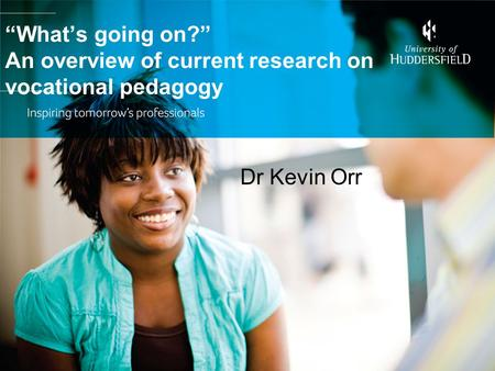 """What's going on?"" An overview of current research on vocational pedagogy Dr Kevin Orr."