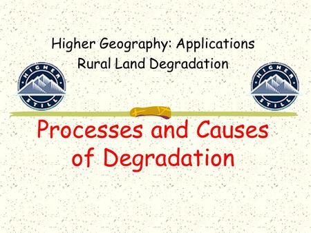 Processes and Causes of Degradation Higher Geography: Applications Rural Land Degradation.