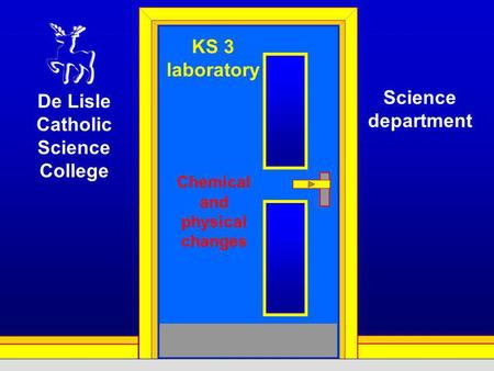KS 3 laboratory Chemical and physical changes De Lisle Catholic Science College Science department.