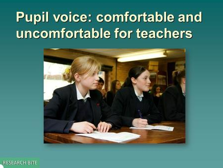 Pupil voice: comfortable and uncomfortable for teachers.