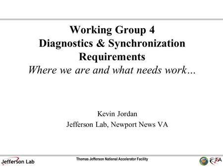 Mostly by Gwyn Williams and the JLab Team, Presented by D. Douglas Working Group 4 Diagnostics & Synchronization Requirements Where we are and what needs.