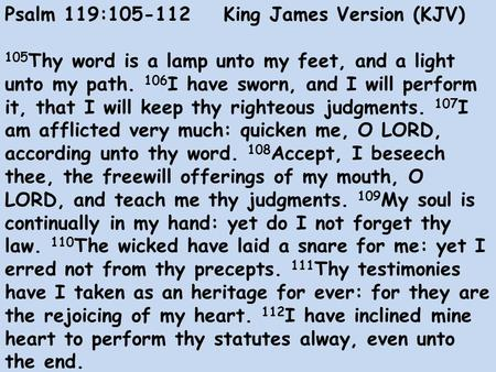 Psalm 119:105-112 King James Version (KJV) 105 Thy word is a lamp unto my feet, and a light unto my path. 106 I have sworn, and I will perform it, that.