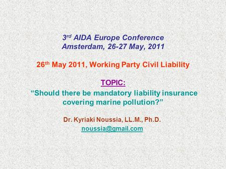 "3 rd AIDA Europe Conference Amsterdam, 26-27 May, 2011 26 th May 2011, Working Party Civil Liability TOPIC: ""Should there be mandatory liability insurance."