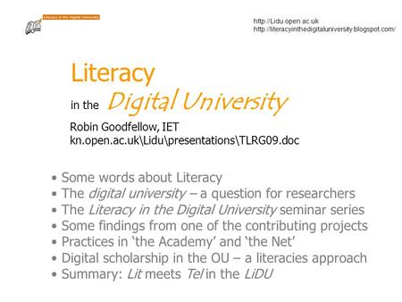 Literacy in the Digital University Robin Goodfellow, IET kn.open.ac.uk\Lidu\presentations\TLRG09.doc.