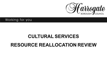 CULTURAL SERVICES RESOURCE REALLOCATION REVIEW. What's it about? Background Objectives Outcome Approach taken Comparison of spending profile 2003-2007.
