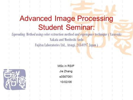 Advanced Image Processing Student Seminar: Lipreading Method using color extraction method and eigenspace technique ( Yasuyuki Nakata and Moritoshi Ando.