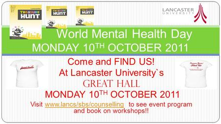 Come and FIND US! At Lancaster University`s GREAT HALL MONDAY 10 TH OCTOBER 2011 Visit www.lancs/sbs/counselling to see event program and book on workshops!!www.lancs/sbs/counselling.