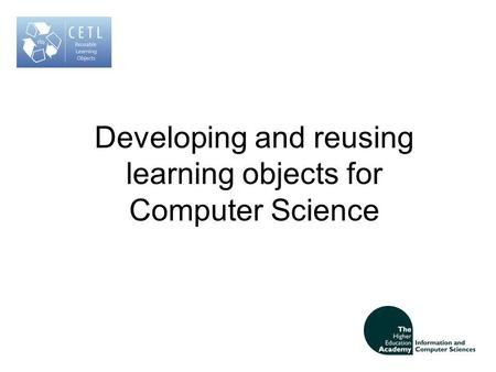 Developing and reusing learning objects for Computer Science.