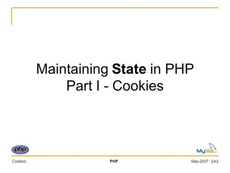 CookiesPHPMay-2007 : [‹#›] Maintaining State in PHP Part I - Cookies.