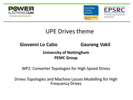 UPE Drives theme Giovanni Lo Calzo Gaurang Vakil University of Nottingham PEMC Group WP2: Converter Topologies for High Speed Drives Drives Topologies.