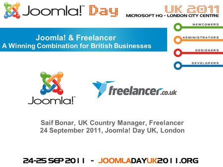 Saif Bonar, UK Country Manager, Freelancer 24 September 2011, Joomla! Day UK, London Joomla! & Freelancer A Winning Combination for British Businesses.