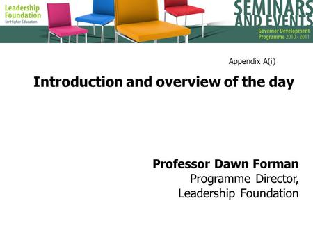 Introduction and overview of the day Professor Dawn Forman Programme Director, Leadership Foundation Appendix A(i)