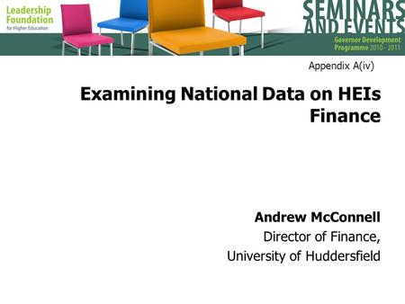 Examining National Data on HEIs Finance Andrew McConnell Director of Finance, University of Huddersfield Appendix A(iv)