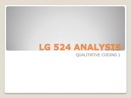 LG 524 ANALYSIS QUALITATIVE CODING 1. Qualitative Analysis 1. Data Reduction. This refers to the process of selecting, focussing, simplifying, abstracting.