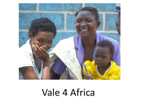 Vale 4 Africa. Projects Vision 4 Africa School of Optometry and Benedictine Eye Hospital link Primary Care Networks Project Training Village Health Teams.