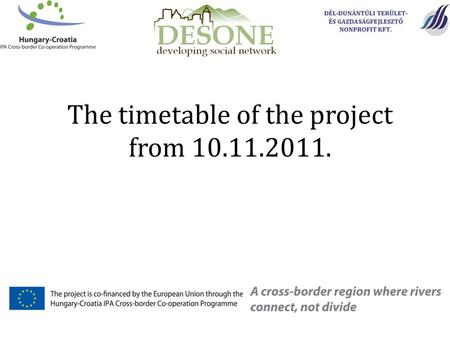 The timetable of the project from 10.11.2011.. Plan, we would like to organize a roundtables during 3-4 weeks with the below dates: 1. roundtable: 15.11.2011.