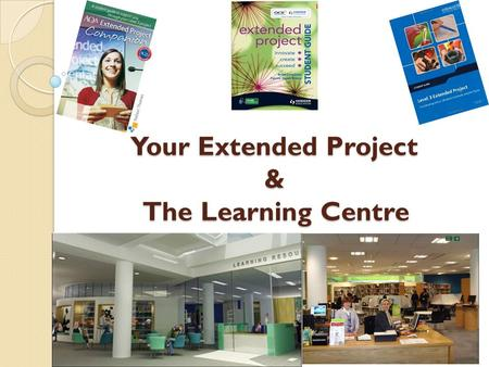 Your Extended Project & The Learning Centre. Your Project..... Dissertation Performance.