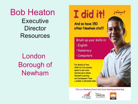 Bob Heaton Executive Director Resources London Borough of Newham.