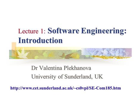 Lecture 1: Software Engineering: Introduction Dr Valentina Plekhanova University of Sunderland, UK