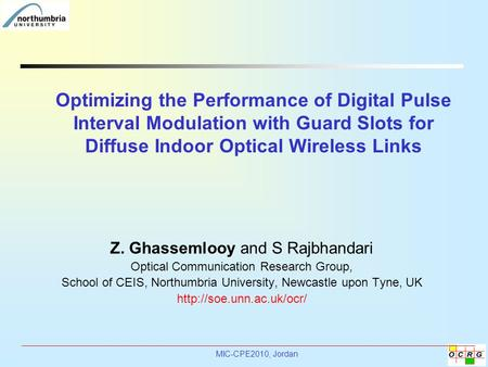 MIC-CPE2010, Jordan Optimizing the Performance of Digital Pulse Interval Modulation with Guard Slots for Diffuse Indoor Optical Wireless Links Z. Ghassemlooy.