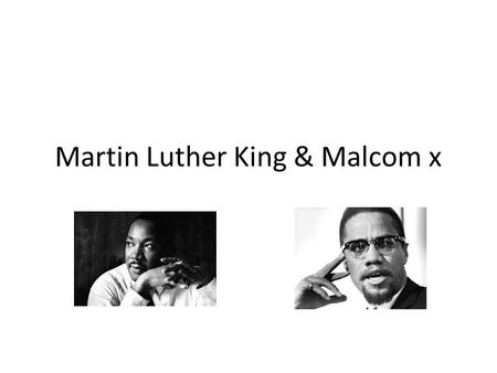Martin Luther King & Malcom x. Martin Luther King Martin Luther King was a preacher Worked alongside Rosa Parks Believed in peaceful protest Father was.
