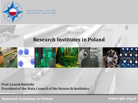 Www.rgjbr.org.pl R&D Units in Poland Research Institutes in Poland www.rgjbr.org.pl Prof. Leszek Rafalski President of the Main Council of the Research.