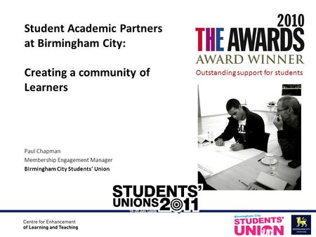 Paul Chapman Membership Engagement Manager Birmingham City Students' Union Student Academic Partners at Birmingham City: Creating a community of Learners.