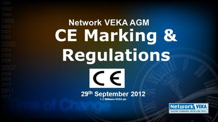 29 th September 2012 T.J. Williams VEKA plc CE Marking & Regulations Network VEKA AGM Issue 2 - 13-09-12.