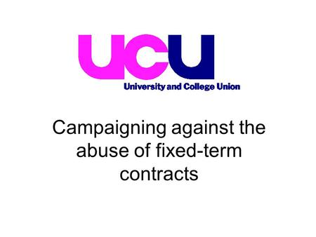 Campaigning against the abuse of fixed-term contracts.