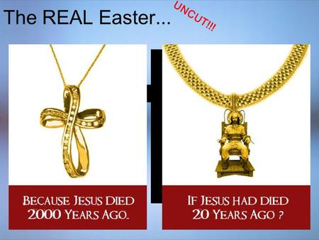 The REAL Easter... UNCUT!!!. The REAL Easter... UNCUT!!!