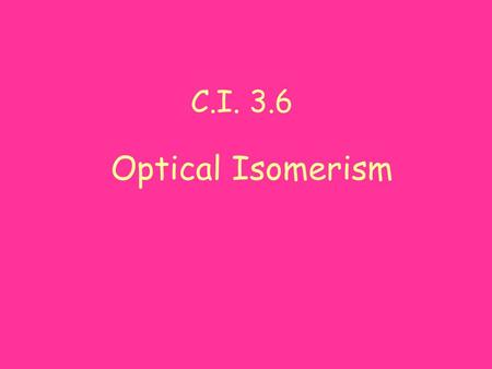 C.I. 3.6 Optical Isomerism.