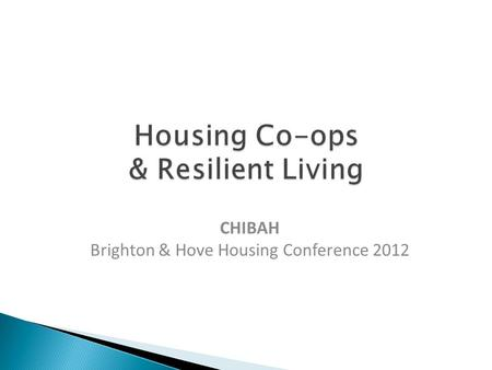 CHIBAH Brighton & Hove Housing Conference 2012 Michael Creedy April 2012©