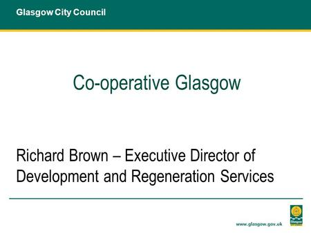 Co-operative Glasgow Richard Brown – Executive Director of Development and Regeneration Services Glasgow City Council.