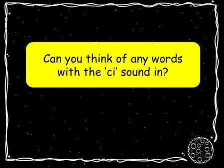 Can you think of any words with the 'ci' sound in?