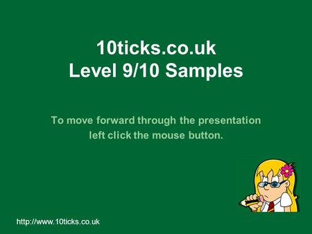 10ticks.co.uk Level 9/10 Samples To move forward through the presentation left click the mouse button.