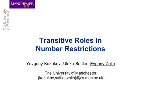 Transitive Roles in Number Restrictions Yevgeny Kazakov, Ulrike Sattler, Evgeny Zolin The University of Manchester